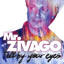 Mr Zivago - Tell By Your Eyes