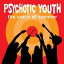 Psychotic Youth - How About You Me Us