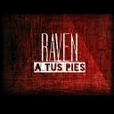 Raven - A Tus Pies