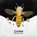 Zamn - Can t Find You