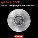 Gridlock 3000 - Fantastic Thing Ilogik Paul Janes Remix Radio Edit