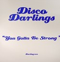 Disco Darlings - You Gotta Be Strong Dub Mix