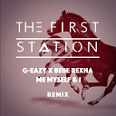 G-Eazy & Bebe Rexha - Me, Myself & I (The First Station Remix)