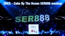DNCE - Cake By The Ocean SER888 mashup