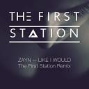 Zayn - Like i would (The First Station remix)