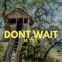 M Tix - Dont Wait