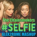 The Chainsmokers - #SELFIE (Alex2Rome Mashup)
