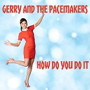 Gerry and the Pacemakers - How Do You Do It Re Recording