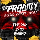 The Prodigy - The Day Is My Enemy Rabbit Head Remix