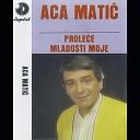 Aca Matic - Ve eras pevam samo za tebe