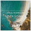 Angel Rodriguez - Never Go back Original Mix