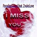 ParadiseSound feat ZvukoLove - I Miss You