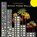 Lonesome - Within These Walls