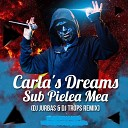Carla s Dreams - Sub Pielea Mea Dj Jurbas Dj Trops Remix
