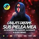 Carla s Dreams - Sub Pielea Mea Dj Konstantin Ozeroff Dj Shnaps Dj Sky Remix
