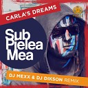 Carla s Dreams - Sub Pielea Mea DJ Mexx DJ Dikson Remix