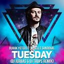 Burak Yeter feat. Danelle Sandoval - Tuesday (Dj Jurbas & Dj Trops Remix)