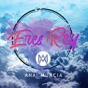 Anai Murcia - Eres Rey