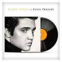 Retro Songs By Elvis Presley