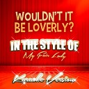 Wouldn't It Be Loverly? (In the Style of My Fair Lady) [Karaoke Version] - Single