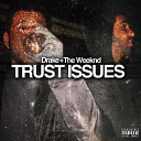 Drake & The Weeknd - Trust Issues (Mashup)