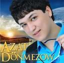 Azat Donmezow - Azat Donmezow Owrendim
