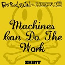 Machines Can Do the Work (Fatboy Slim vs. Hervé)