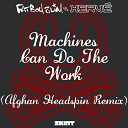 Machines Can Do the Work (Afghan Headspin Remix;Fatboy Slim vs. ...