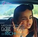 Meghan Trainor - Me Too (DJ RICHI Remix)