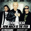 Scooter - How Much Is The Fish DJ Pressure Remix Mash up