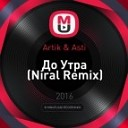 Artik amp Asti - До Утра Niral Remix