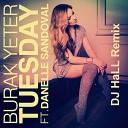 Burak Yeter feat. Danelle Sandoval - Tuesday (Dj HaLL Remix) - Burak Yeter feat. Danelle Sandoval - Tuesday (Dj HaLL Remix)