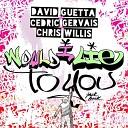 David Guetta Cedric Gervais Chris Willis - Would I Lie To You Eugene Star Remix Radio Edit