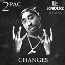2Pac - Changes Lowderz Remix