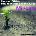 Abstract Vision Elite Electronic ft Eva Kade - Miracle DJ Lumiere Remix