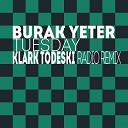 Burak Yeter - Tuesday (Klark Todeski Remix)