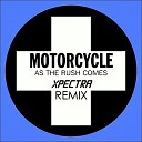 Motorcycle - As The Rush Comes Tony Grand Xpectra Remix