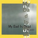 My Dad Is Dead - Babe In The Woods