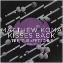 Matthew Koma - Kisses Back DJ Trefour Fetjohns MashUp