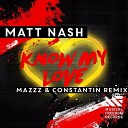 Matt Nash - Know My Love MazZz Constantin Remix