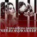 T - Killah ft Вика Дайнеко Mirror Mirror