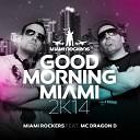 Miami Rockers Feat MC Dragon D - Good Morning Miami 2K14 Club Mix
