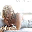 Madonna - I Want You (Alex's Alternate Extended Version)