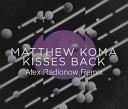 Matthew Koma - Kisses Back Alex Radionow Remix
