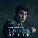 Shawn Mendes - Treat You Better (USB PLAYERS & Paul Vinx Edit)