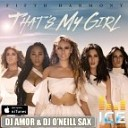 Fifth Harmony - That's My Girl (Dj Amor & Dj O'Neill Sax Remix)