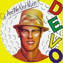 Q: Are We Not Men? A: We Are Devo