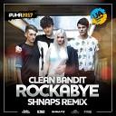 Clean Bandit - Rockabye (Shnaps Remix)