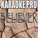 Karaoke Pro - Believer Originally Performed by Imagine Dragons Instrumental Version