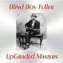 Blind Boy Fuller - If You Don t Give Me What I Want Remastered 2016